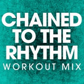 Chained to the Rhythm (Extended Workout Mix)