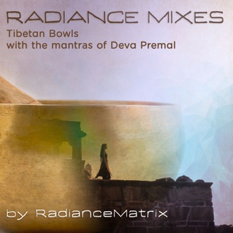 Radiance Mixes (Tibetan Bowls with the Mantras of Deva Premal) [feat. Deva Premal] – Radiancematrix