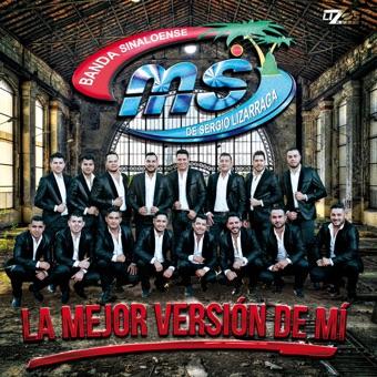 La Mejor Versión De Mí – Banda Sinaloense MS de Sergio Lizarraga