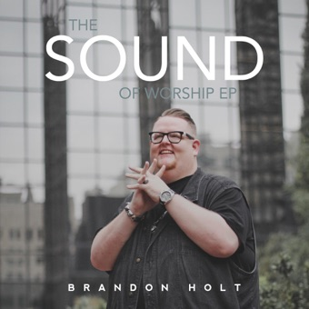 The Sound of Worship – EP – Brandon Holt