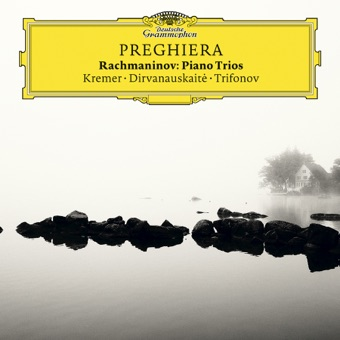 Preghiera – Rachmaninov Piano Trios – Gidon Kremer, Daniil Trifonov & Giedre Dirvanauskaite