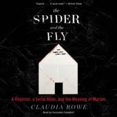The Spider and the Fly: A Reporter, a Serial Killer, and the Meaning of Murder (Unabridged) - Claudia Rowe Cover Art