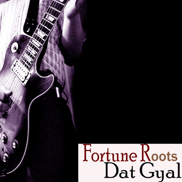 Dat Gyal - Single   Fortune Roots