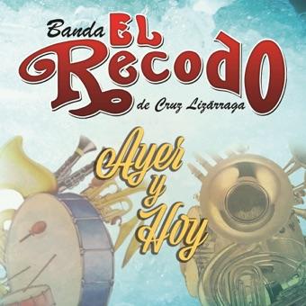 Ayer Y Hoy – Banda El Recodo de Cruz Lizarraga