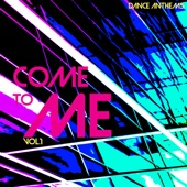 Come to Me Dance Anthems, Vol. 1 - Various Artists