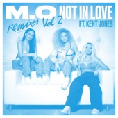 Not In Love (Remixes, Vol. 2) [feat. Kent Jones] - EP, M.O