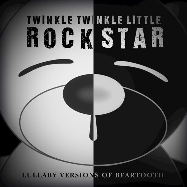 Twinkle Twinkle Little Rock Star - Lullaby Versions of Beartooth - EP