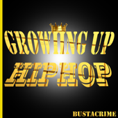 Growiing up HipHop - Bustacrime