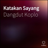 Download Lagu MP3 Dangdut Koplo - Katakan Sayang