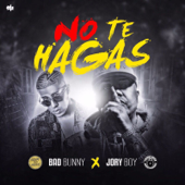 No Te Hagas - Jory Boy & Bad Bunny