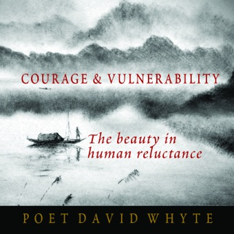 Courage and Vulnerability – David Whyte