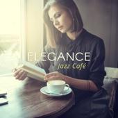 Elegance Jazz Café: Relaxing Instrumental Jazz for Restaurant, Smooth Jazz for Coffee Break, Mood Jazz Music, Summer Jazz Club