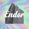 Endor - Give Me More