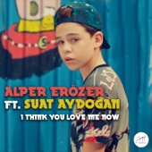 I Think You Love Me Now (feat. Suat Aydogan)