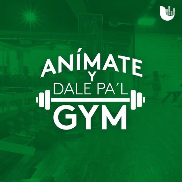 Anímate y dale pa'l Gym