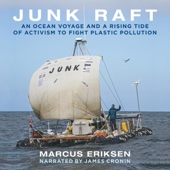 Junk Raft: An Ocean Voyage and a Rising Tide of Activism to Fight Plastic Pollution (Unabridged) - Marcus Eriksen