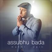 Maher Zain - Assubhu Bada artwork