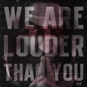 We Are Louder Than You 2.0