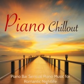 Piano Chillout – Piano Bar Sensual Piano Music for Romantic Nightlife