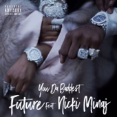 You da Baddest (feat. Nicki Minaj) - Future