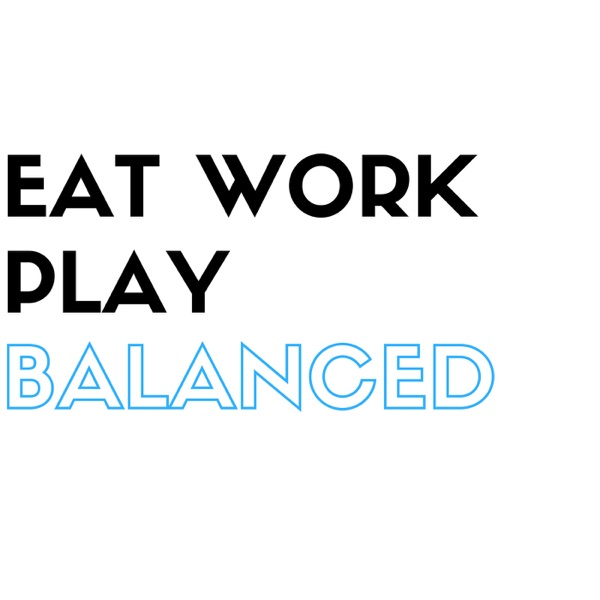 Eat Work Play Balanced Podcast