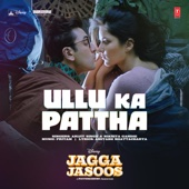 "Ullu Ka Pattha (From ""Jagga Jasoos"")"