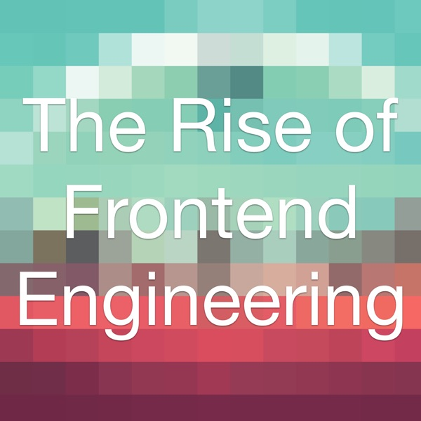 The Rise of Frontend Engineering