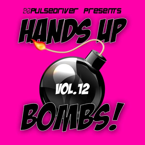 (FREE) Verschiedene Interpreten -Hands Up Bombs!, Vol. 12 (Pulsedriver Presents) Full Album Download 2018