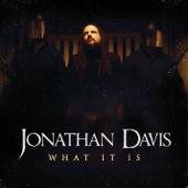 What It Is - Jonathan Davis