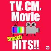TV,CM,Movie smash HITS! 〜テレビ、CM、映画で流れる名曲洋楽ヒット!