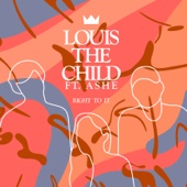 Right To It (feat. Ashe) - Louis The Child
