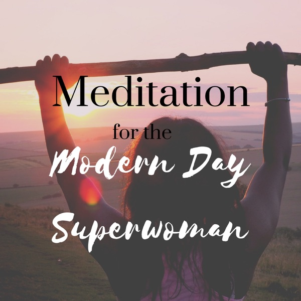 Meditation for the Modern Day Superwoman