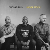 The Bad Plus - Never Stop II artwork