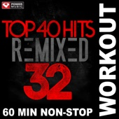 Top 40 Hits Remixed Vol. 32 (60 Min Non-Stop Workout Mix [128 BPM])