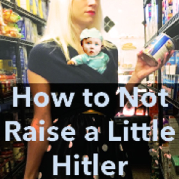 How to Not Raise a Little Hitler