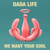 Dada Life - We Want Your Soul artwork