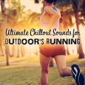Ultimate Chillout Sounds for Outdoor's Running: Songs Motivation 2018, Spinning Tunes, Playlist Before, During & After Workout