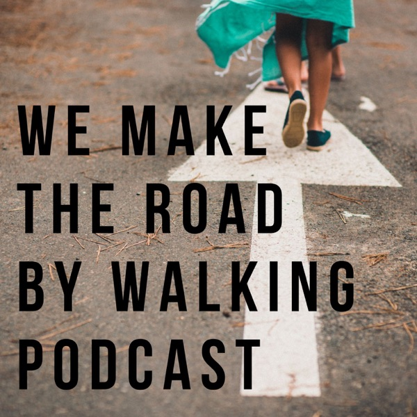 We Make the Road By Walking Community Podcast