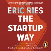 The Startup Way: How Entrepreneurial Management Transforms Culture and Drives Growth (Unabridged) - Eric Ries
