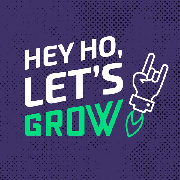 Hey Ho Let's Grow