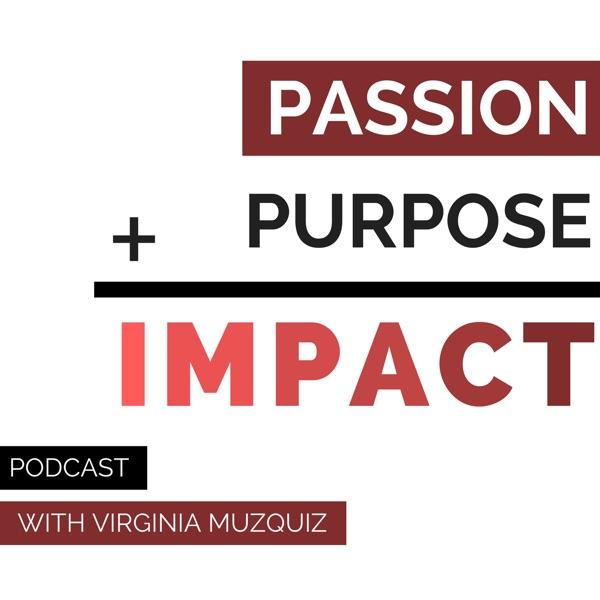 Passion + Purpose = Impact Podcast