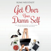 Romi Neustadt - Get Over Your Damn Self: The No-BS Blueprint to Building a Life-Changing Business (Unabridged)  artwork