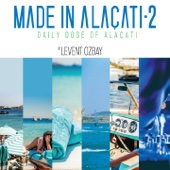 Made in Alaçatı, Vol. 2 (Daily Dose of Alaçatı) - Levent Ozbay