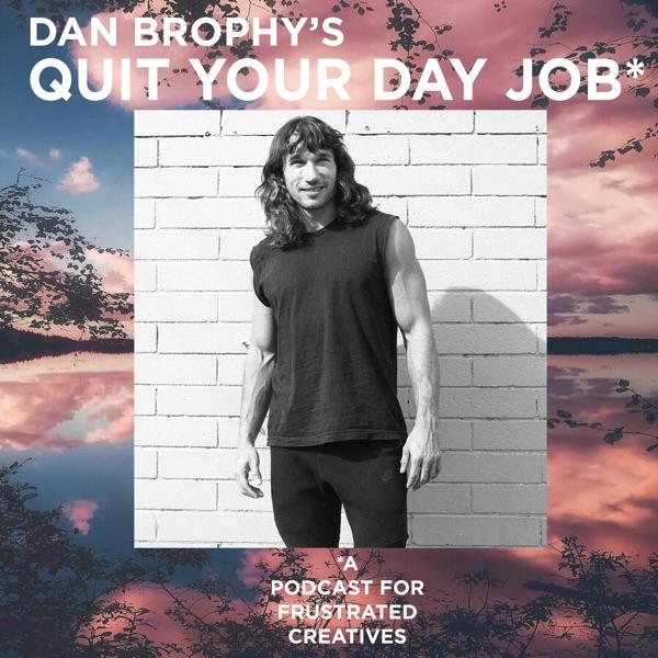 Dan Brophy's Quit Your Day Job