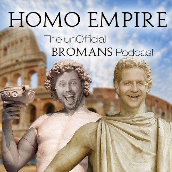 HomoEmpire: The unOfficial Bromans Podcast