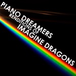 Piano Dreamers Renditions of Imagine Dragons (Instrumental)