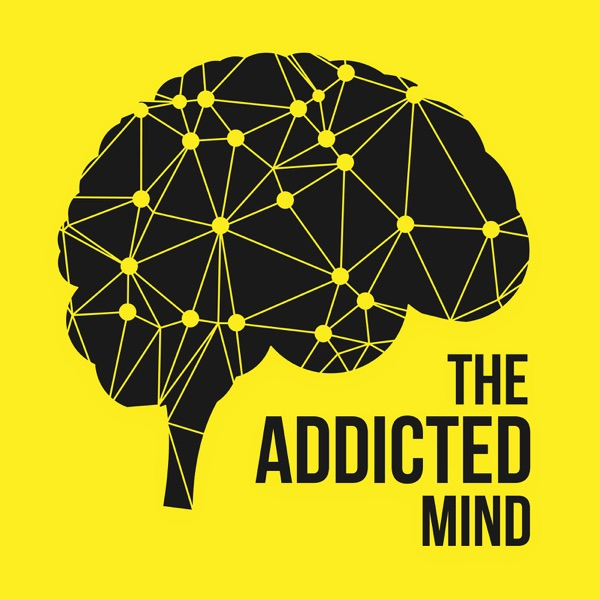 The Addicted Mind Podcast | Addiction | Treatment | Alcoholism | 12 Step | Mental Health