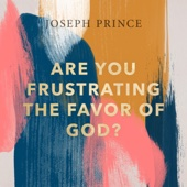 Are You Frustrating the Favor of God?