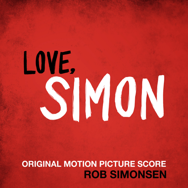 { ZiP } Rob Simonsen -Love, Simon (Original Motion Picture Score) Full Album Download 2018
