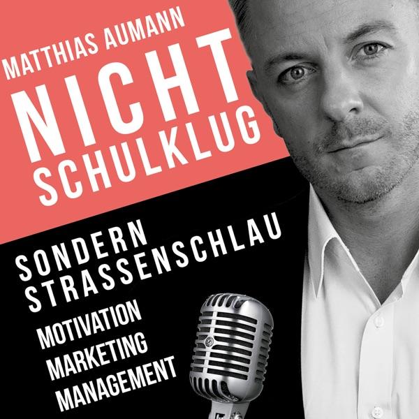 Matthias Aumann | Nicht schulklug sondern straßenschlau - der Unternehmerpodcast: Marketing | Motiva...